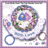 Love Birds Over The Top Rocker Card Kit