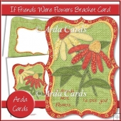 If Friends Were Flowers Bracket Card