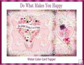 Do What Makes You Happy Watercolor Card Topper
