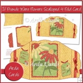 If Friends Were Flowers Scalloped 4 Fold Card